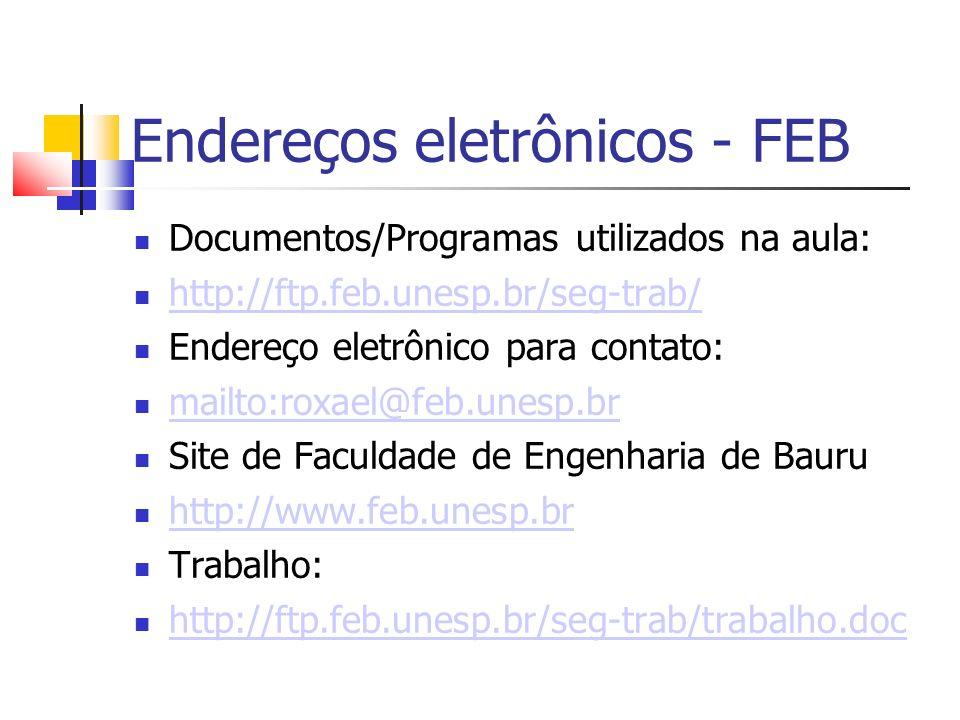 Endereços eletrônicos - FEB Documentos/Programas utilizados na aula: http://ftp.feb.unesp.br/seg-trab/ Endereço eletrônico para contato: mailto:roxael@feb.unesp.br Site de Faculdade de Engenharia de Bauru http://www.feb.unesp.br Trabalho: http://ftp.feb.unesp.br/seg-trab/trabalho.doc