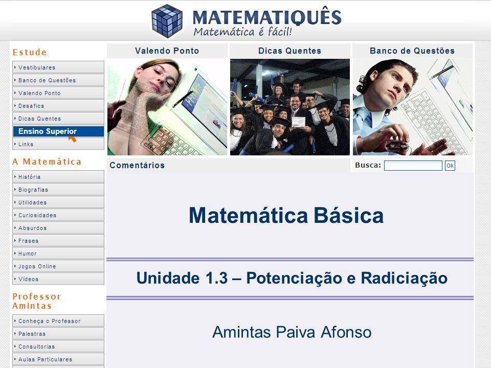 Ensino Superior Matemática Básica Unidade 1.3 – Potenciação e Radiciação Amintas Paiva Afonso