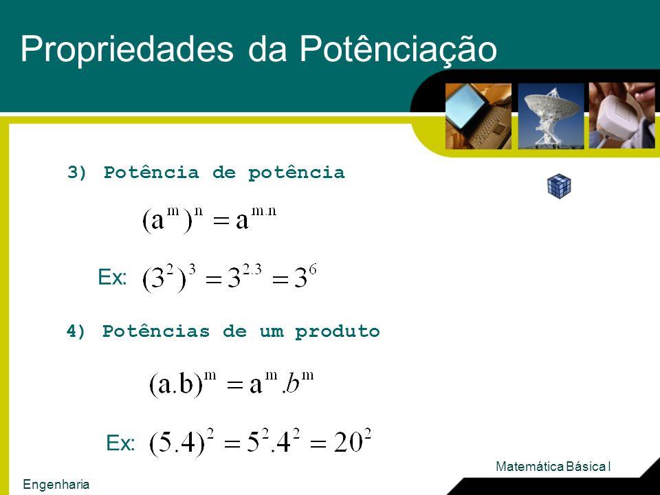 3) Potência de potência Ex: 4) Potências de um produto Ex: Propriedades da Potênciação Matemática Básica I Engenharia