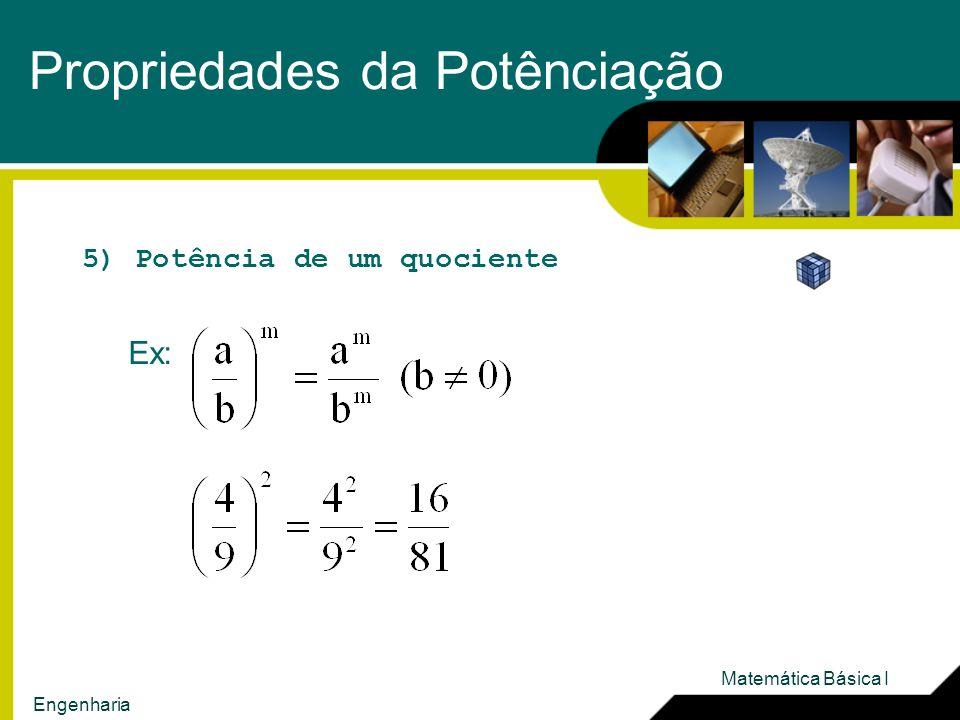 Propriedades da Potênciação 5) Potência de um quociente Ex: Matemática Básica I Engenharia