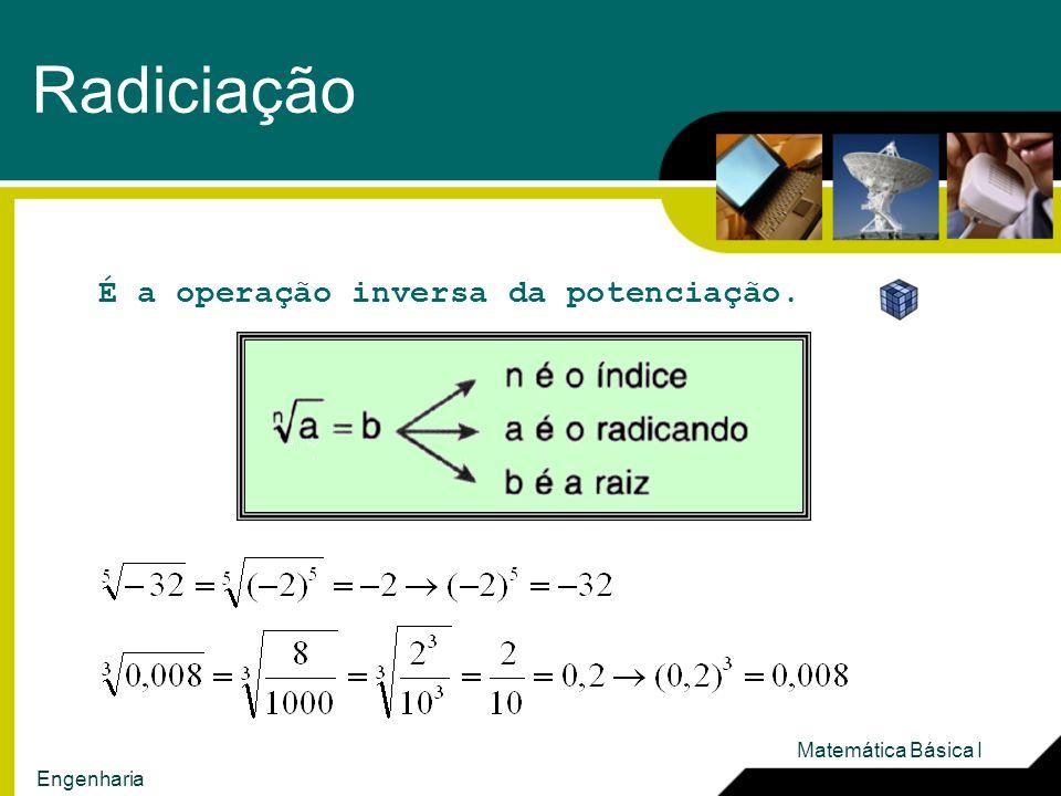 Radiciação É a operação inversa da potenciação. Matemática Básica I Engenharia