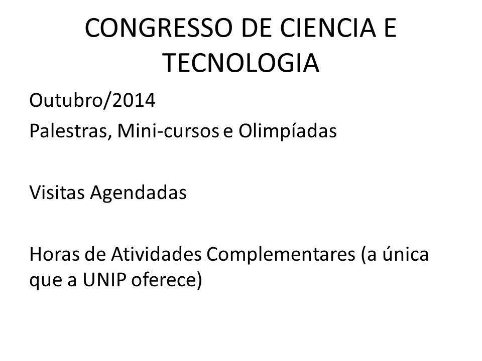 CONGRESSO DE CIENCIA E TECNOLOGIA Outubro/2014 Palestras, Mini-cursos e Olimpíadas Visitas Agendadas Horas de Atividades Complementares (a única que a UNIP oferece)