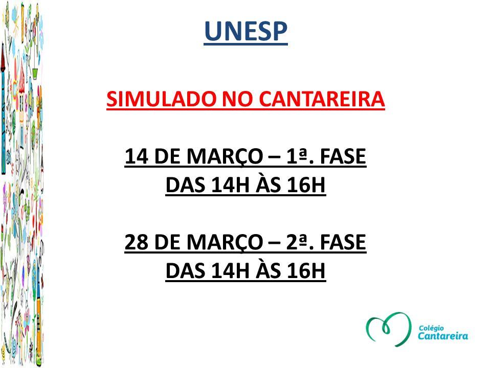 UNESP SIMULADO NO CANTAREIRA 14 DE MARÇO – 1ª.FASE DAS 14H ÀS 16H 28 DE MARÇO – 2ª.