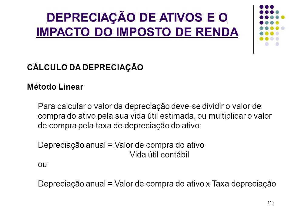 DEPRECIAÇÃO DE ATIVOS E O IMPACTO DO IMPOSTO DE RENDA CÁLCULO DA DEPRECIAÇÃO Método Linear Para calcular o valor da depreciação deve-se dividir o valo