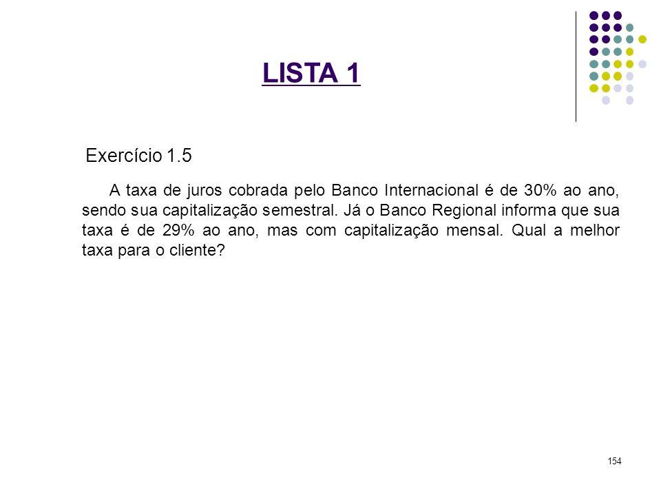 LISTA 1 Exercício 1.5 A taxa de juros cobrada pelo Banco Internacional é de 30% ao ano, sendo sua capitalização semestral. Já o Banco Regional informa
