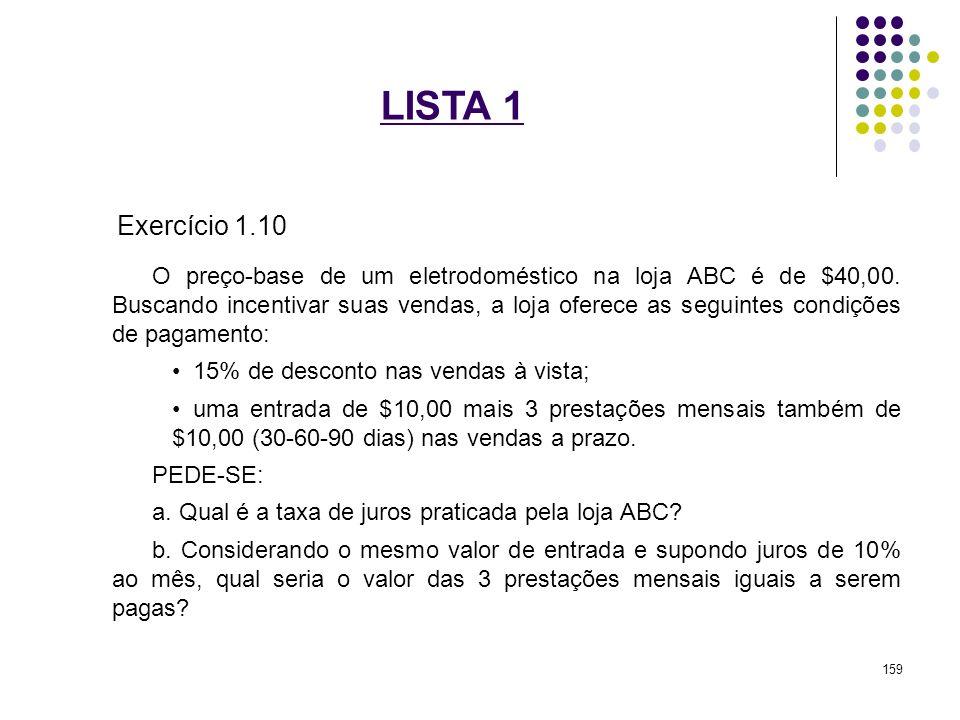 LISTA 1 Exercício 1.10 O preço-base de um eletrodoméstico na loja ABC é de $40,00. Buscando incentivar suas vendas, a loja oferece as seguintes condiç