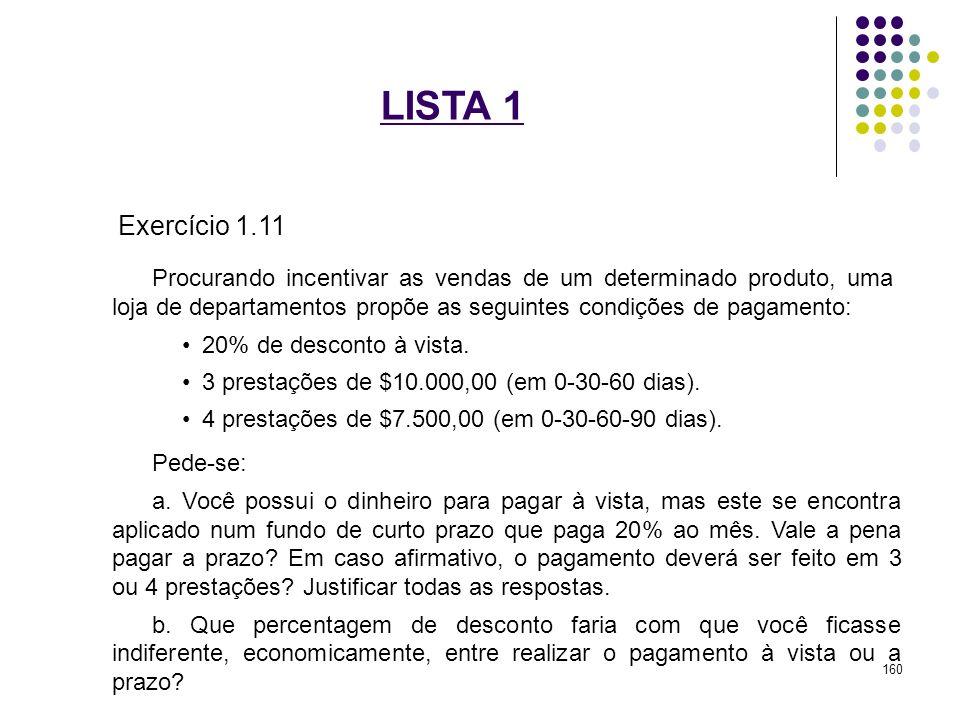 LISTA 1 Exercício 1.11 Procurando incentivar as vendas de um determinado produto, uma loja de departamentos propõe as seguintes condições de pagamento