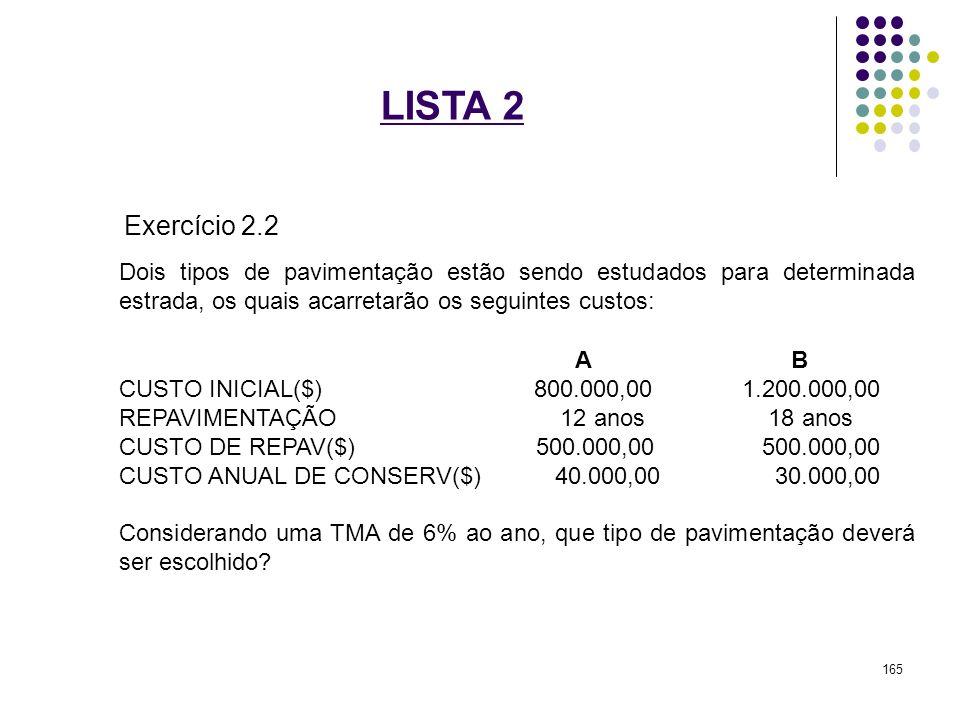 LISTA 2 Exercício 2.2 Dois tipos de pavimentação estão sendo estudados para determinada estrada, os quais acarretarão os seguintes custos: A B CUSTO I