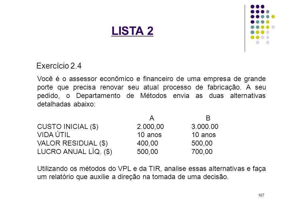 LISTA 2 Exercício 2.4 Você é o assessor econômico e financeiro de uma empresa de grande porte que precisa renovar seu atual processo de fabricação. A