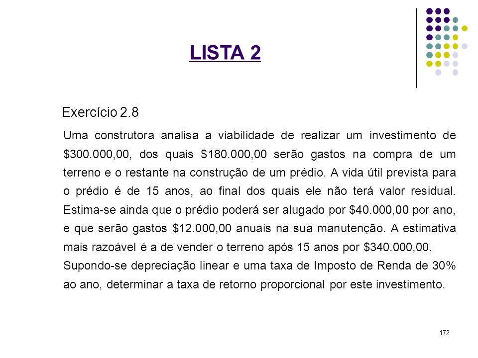 LISTA 2 Exercício 2.8 Uma construtora analisa a viabilidade de realizar um investimento de $300.000,00, dos quais $180.000,00 serão gastos na compra d