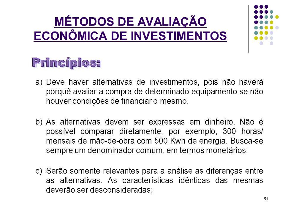 MÉTODOS DE AVALIAÇÃO ECONÔMICA DE INVESTIMENTOS a)Deve haver alternativas de investimentos, pois não haverá porquê avaliar a compra de determinado equ