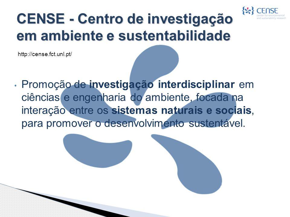 CENSE - Centro de investigação em ambiente e sustentabilidade Promoção de investigação interdisciplinar em ciências e engenharia do ambiente, focada na interação entre os sistemas naturais e sociais, para promover o desenvolvimento sustentável.
