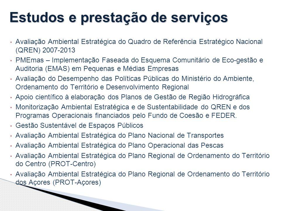 Estudos e prestação de serviços Avaliação Ambiental Estratégica do Quadro de Referência Estratégico Nacional (QREN) 2007-2013 PMEmas – Implementação Faseada do Esquema Comunitário de Eco-gestão e Auditoria (EMAS) em Pequenas e Médias Empresas Avaliação do Desempenho das Políticas Públicas do Ministério do Ambiente, Ordenamento do Território e Desenvolvimento Regional Apoio científico à elaboração dos Planos de Gestão de Região Hidrográfica Monitorização Ambiental Estratégica e de Sustentabilidade do QREN e dos Programas Operacionais financiados pelo Fundo de Coesão e FEDER.
