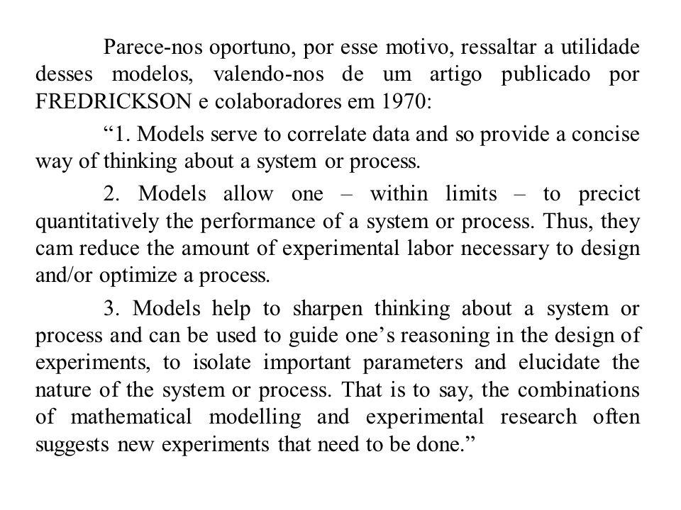 Parece-nos oportuno, por esse motivo, ressaltar a utilidade desses modelos, valendo-nos de um artigo publicado por FREDRICKSON e colaboradores em 1970: 1.