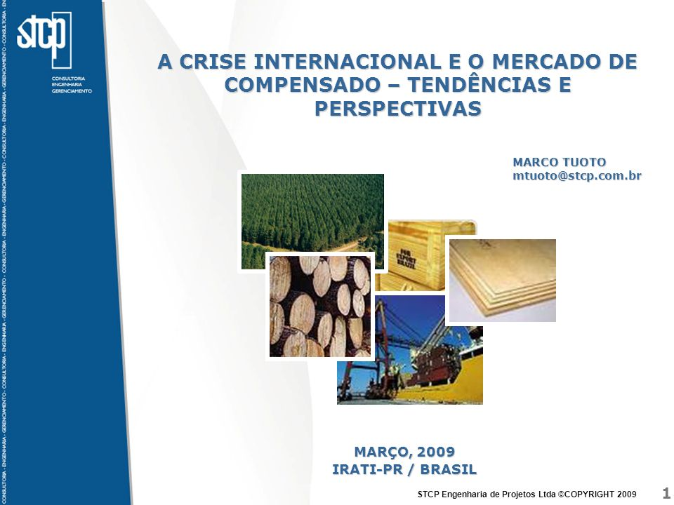 2 STCP Engenharia de Projetos Ltda ©COPYRIGHT 2009 ConteúdoConteúdo 1.CENÁRIO INTERNACIONAL 2.EXPORTAÇÕES BRASILEIRAS DE COMPENSADO 3.MERCADO AMERICANO DE COMPENSADO 4.TENDÊNCIAS E PERSPECTIVAS 5.MITIGAÇÃO DOS PROBLEMAS 6.CONSIDERAÇÕES FINAIS