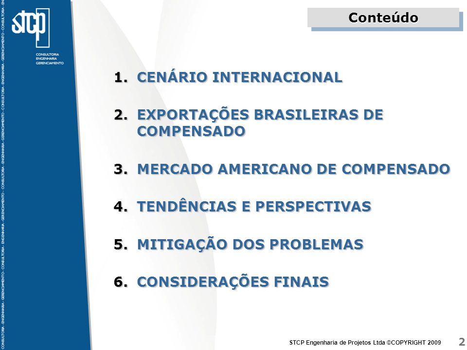 2 STCP Engenharia de Projetos Ltda ©COPYRIGHT 2009 ConteúdoConteúdo 1.CENÁRIO INTERNACIONAL 2.EXPORTAÇÕES BRASILEIRAS DE COMPENSADO 3.MERCADO AMERICAN