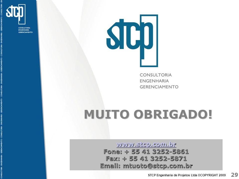 29 STCP Engenharia de Projetos Ltda ©COPYRIGHT 2009 www.stcp.com.br Fone: + 55 41 3252-5861 Fax: + 55 41 3252-5871 Email: mtuoto@stcp.com.br MUITO OBR