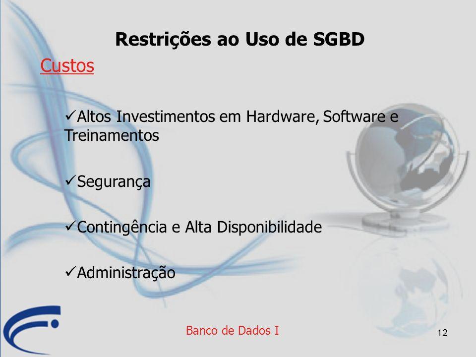 12 Restrições ao Uso de SGBD Custos Altos Investimentos em Hardware, Software e Treinamentos Segurança Contingência e Alta Disponibilidade Administraç