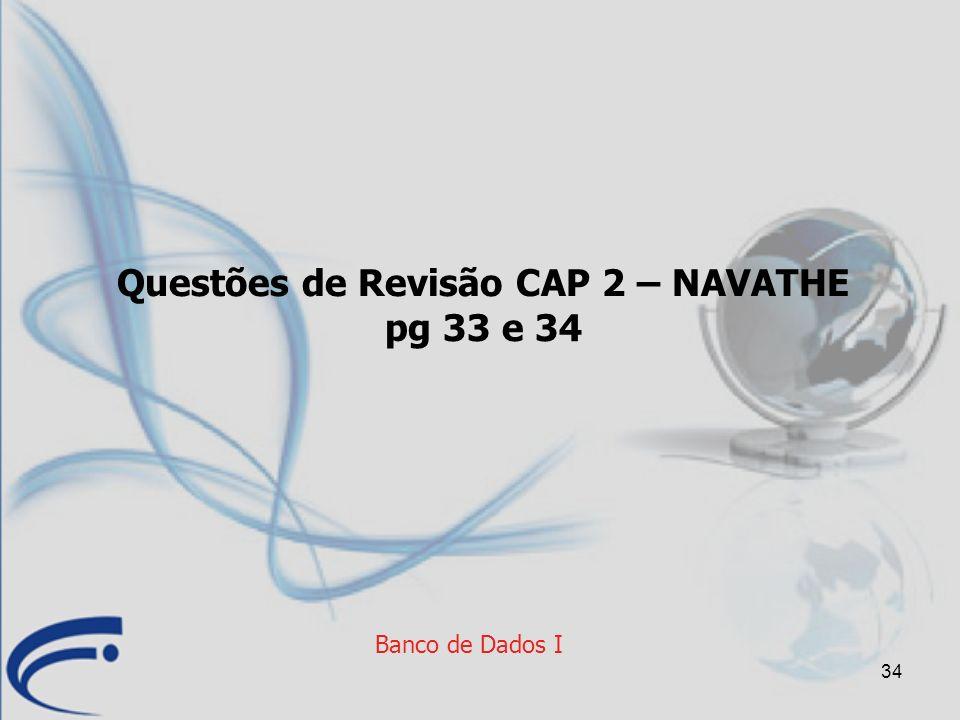 34 Banco de Dados I Questões de Revisão CAP 2 – NAVATHE pg 33 e 34