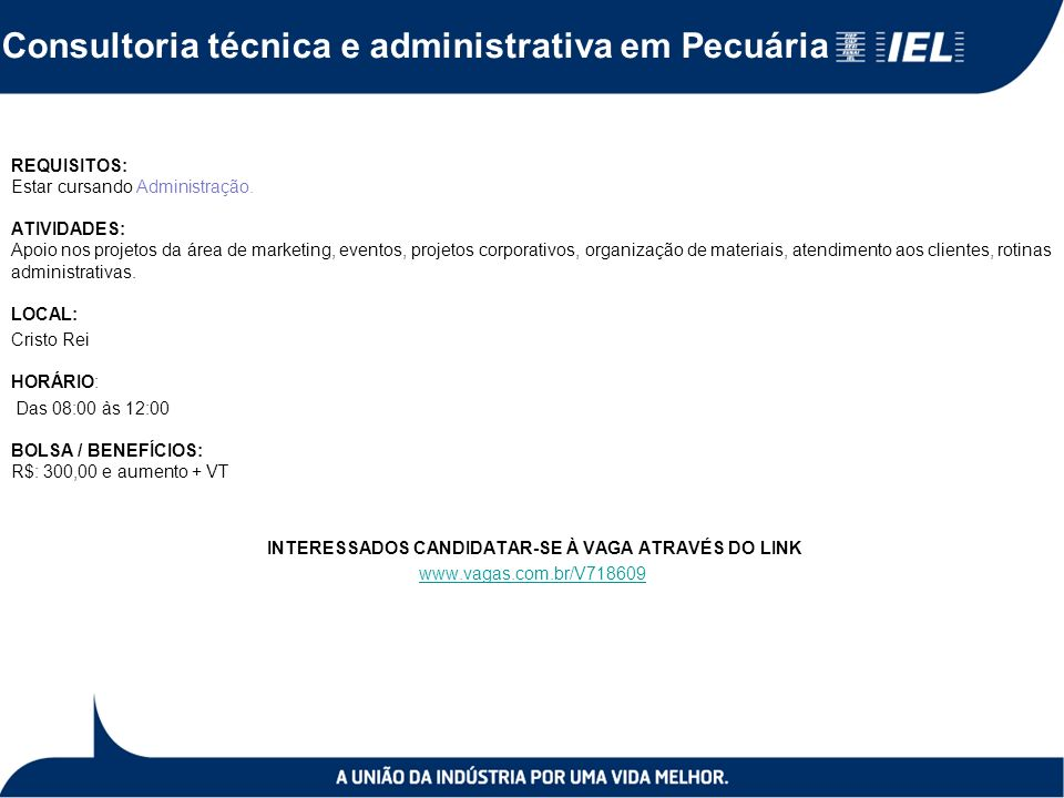 Consultoria técnica e administrativa em Pecuária REQUISITOS: Estar cursando Administração.