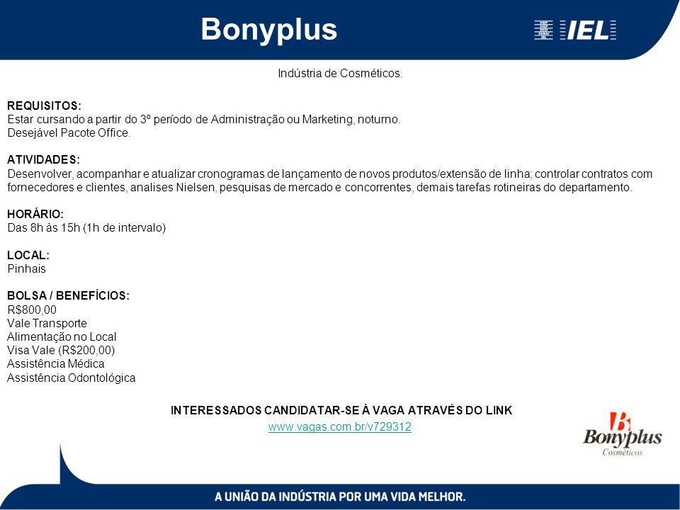 Bonyplus Indústria de Cosméticos. REQUISITOS: Estar cursando a partir do 3º período de Administração ou Marketing, noturno. Desejável Pacote Office. A