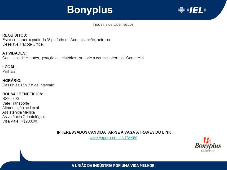 Bonyplus Indústria de Cosméticos. REQUISITOS: Estar cursando a partir do 3º período de Administração, noturno. Desejável Pacote Office. ATIVIDADES: Ca