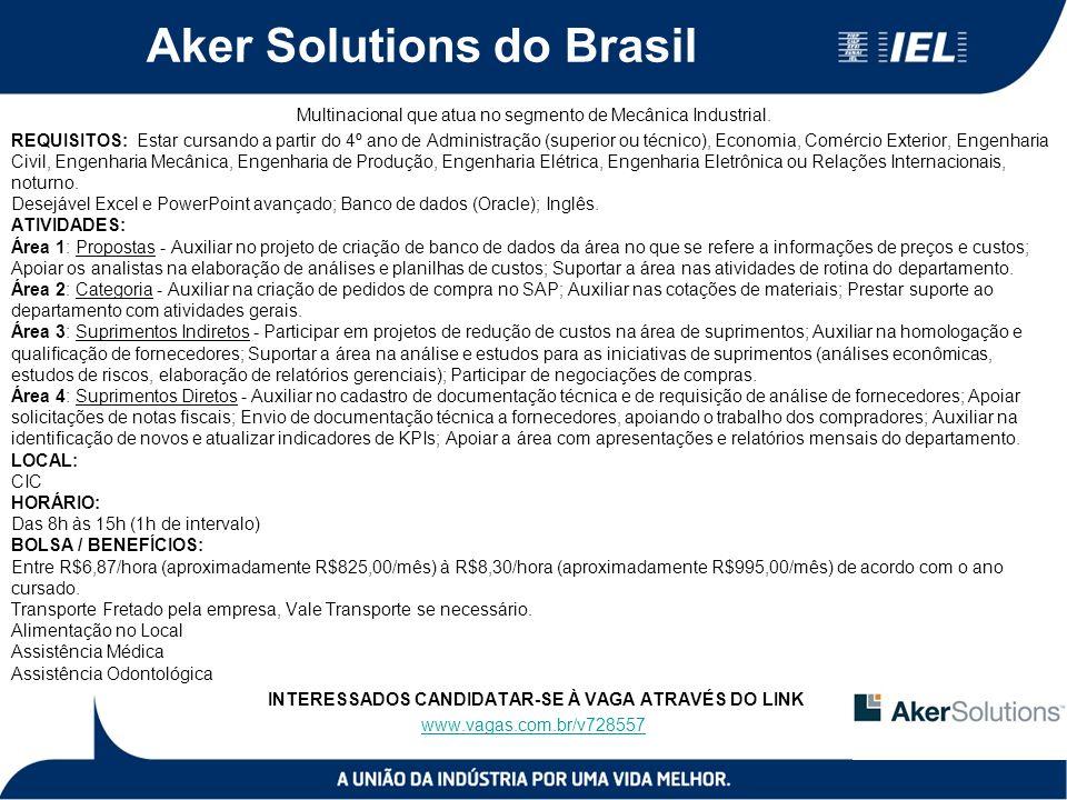 Aker Solutions do Brasil Multinacional que atua no segmento de Mecânica Industrial. REQUISITOS: Estar cursando a partir do 4º ano de Administração (su