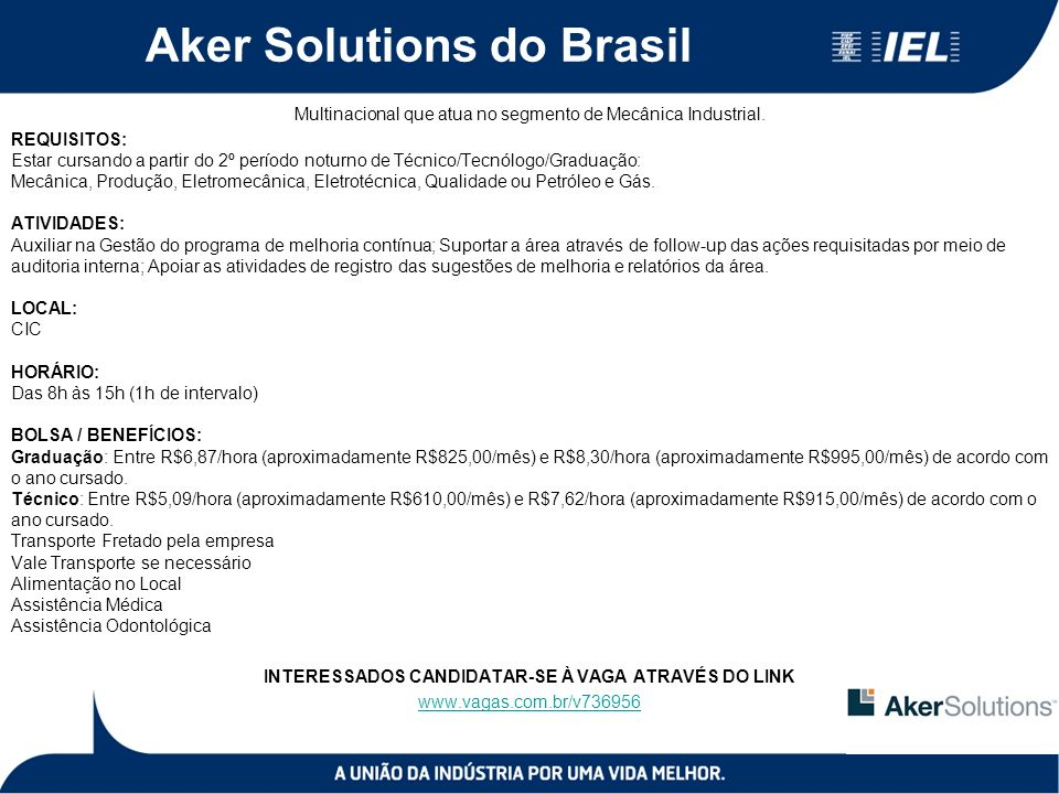 Aker Solutions do Brasil Multinacional que atua no segmento de Mecânica Industrial. REQUISITOS: Estar cursando a partir do 2º período noturno de Técni