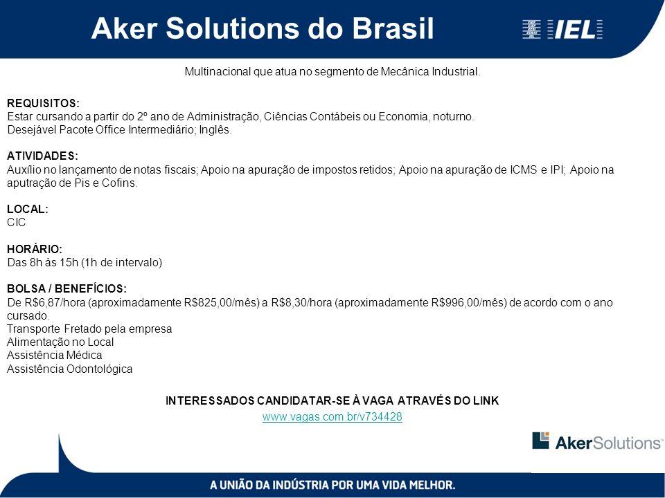 Aker Solutions do Brasil Multinacional que atua no segmento de Mecânica Industrial. REQUISITOS: Estar cursando a partir do 2º ano de Administração, Ci