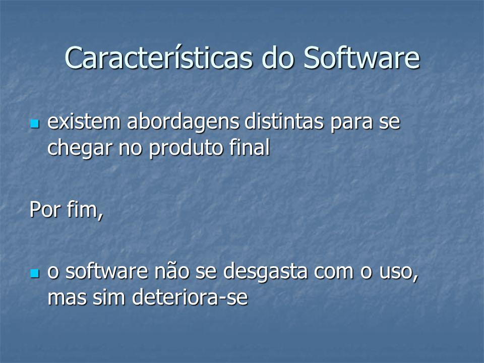 Características do Software existem abordagens distintas para se chegar no produto final existem abordagens distintas para se chegar no produto final
