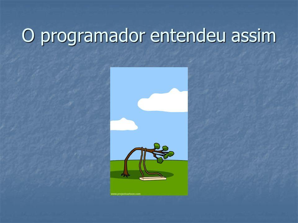 O programador entendeu assim