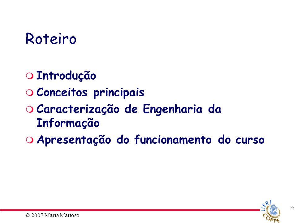 © 2007 Marta Mattoso 3 Alguns Cursos Engenharias Ciência da computação Ciência de informação