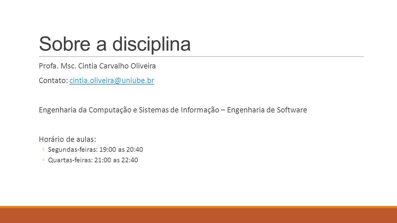 Sobre a disciplina Profa. Msc. Cintia Carvalho Oliveira Contato: cintia.oliveira@uniube.brcintia.oliveira@uniube.br Engenharia da Computação e Sistema
