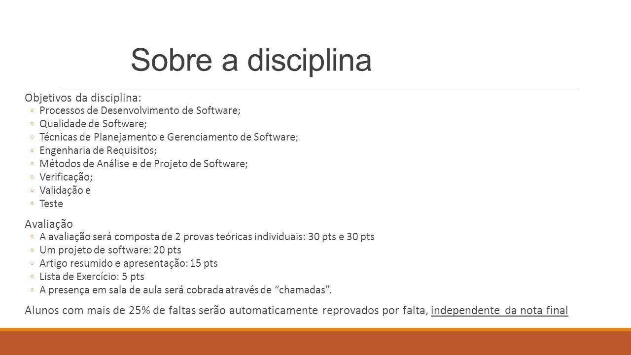 Sobre a disciplina Objetivos da disciplina: Processos de Desenvolvimento de Software; Qualidade de Software; Técnicas de Planejamento e Gerenciamento