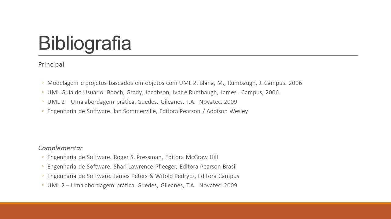 Bibliografia Principal Modelagem e projetos baseados em objetos com UML 2. Blaha, M., Rumbaugh, J. Campus. 2006 UML Guia do Usuário. Booch, Grady; Jac