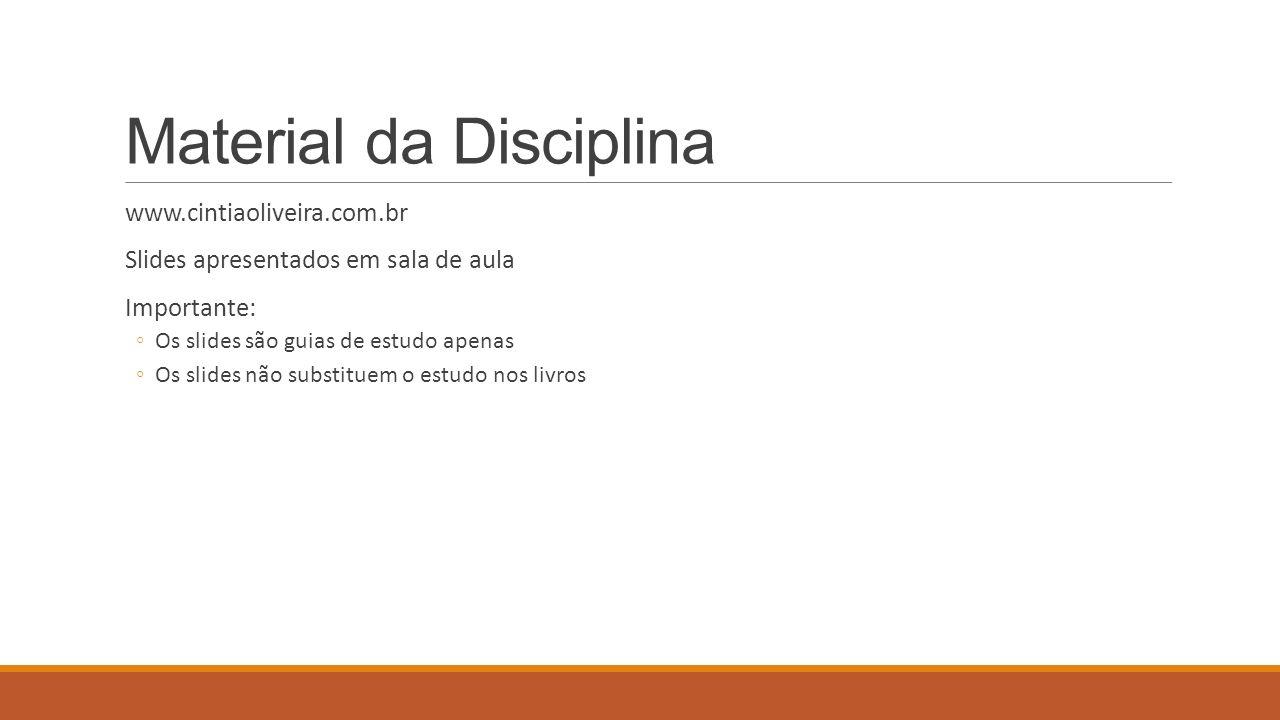 Material da Disciplina www.cintiaoliveira.com.br Slides apresentados em sala de aula Importante: Os slides são guias de estudo apenas Os slides não substituem o estudo nos livros