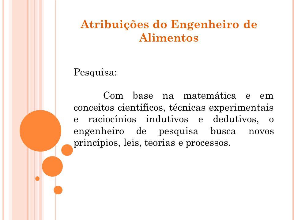 Atribuições do Engenheiro de Alimentos Pesquisa: Com base na matemática e em conceitos científicos, técnicas experimentais e raciocínios indutivos e d