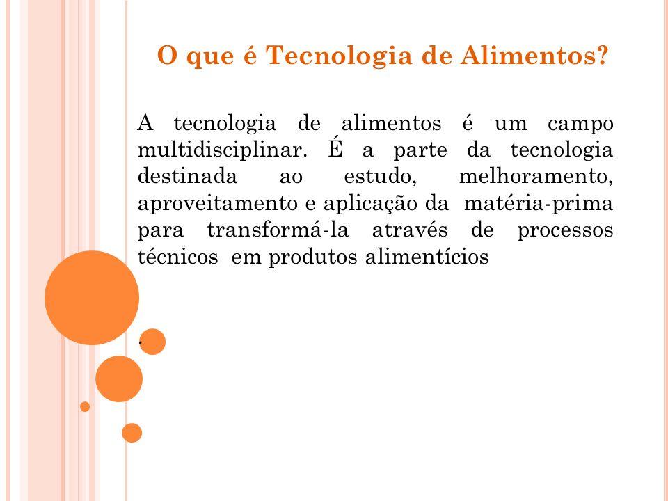 O que é Tecnologia de Alimentos? A tecnologia de alimentos é um campo multidisciplinar. É a parte da tecnologia destinada ao estudo, melhoramento, apr