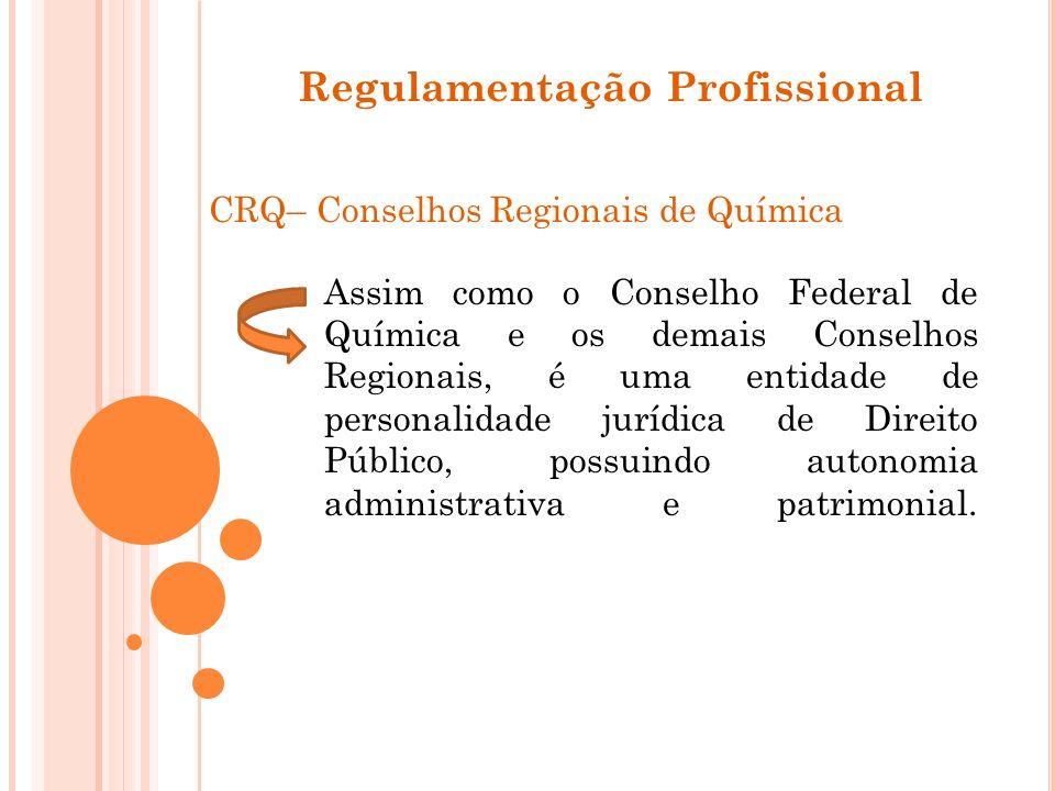 Regulamentação Profissional CRQ– Conselhos Regionais de Química Assim como o Conselho Federal de Química e os demais Conselhos Regionais, é uma entida