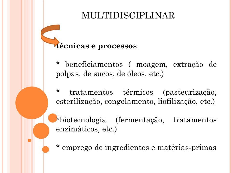 técnicas e processos : * beneficiamentos ( moagem, extração de polpas, de sucos, de óleos, etc.) * tratamentos térmicos (pasteurização, esterilização,