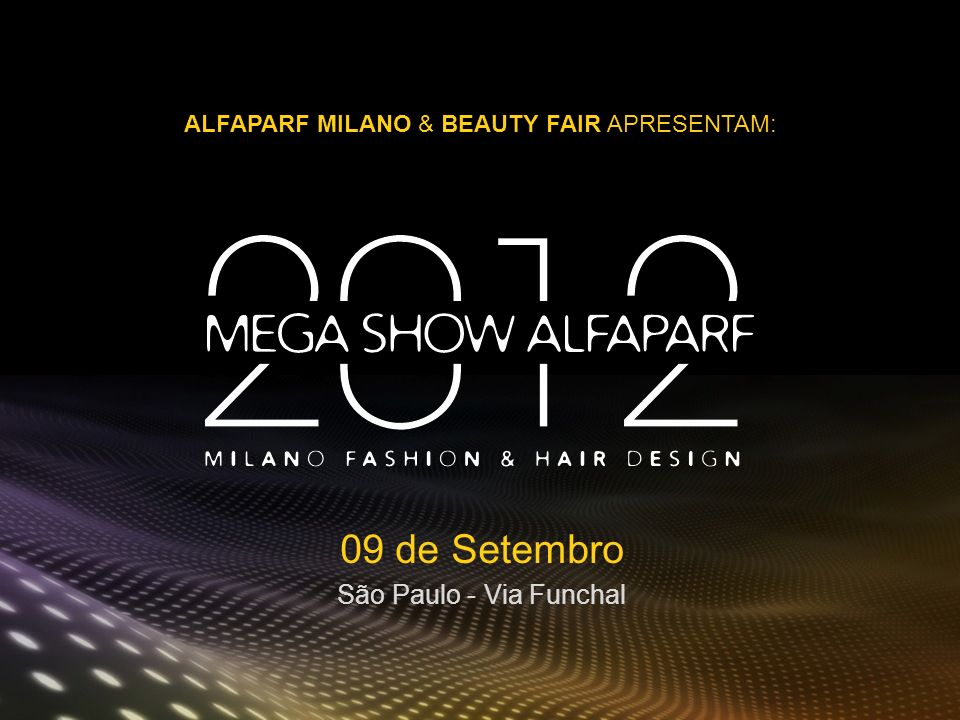 ALFAPARF MILANO & BEAUTY FAIR APRESENTAM: 09 de Setembro São Paulo - Via Funchal
