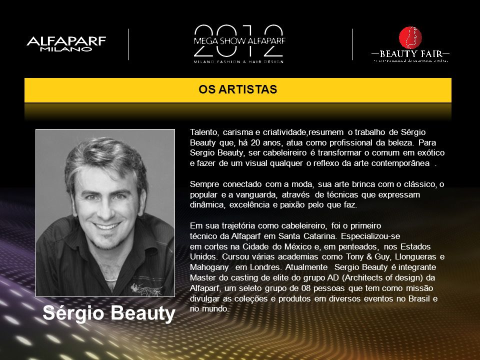 Sérgio Beauty Talento, carisma e criatividade,resumem o trabalho de Sérgio Beauty que, há 20 anos, atua como profissional da beleza. Para Sergio Beaut