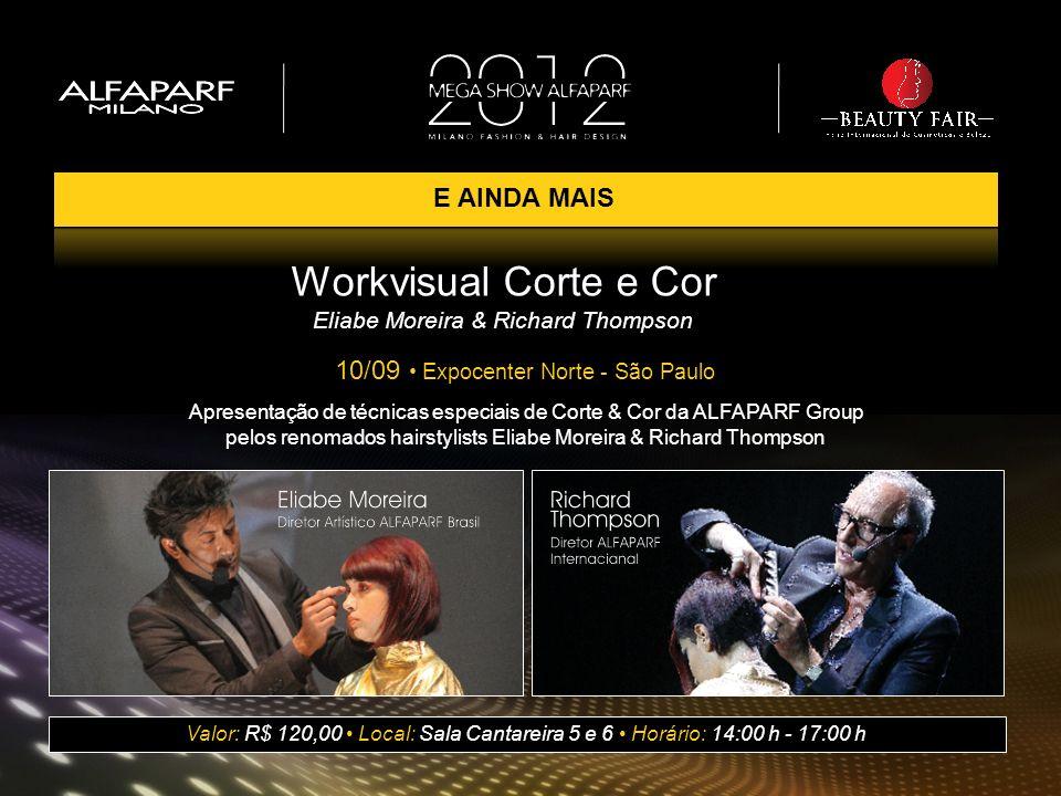 E AINDA MAIS Workvisual Corte e Cor Eliabe Moreira & Richard Thompson 10/09 Expocenter Norte - São Paulo Valor: R$ 120,00 Local: Sala Cantareira 5 e 6