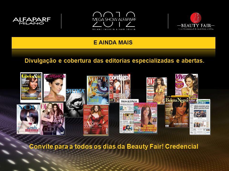 Divulgação e cobertura das editorias especializadas e abertas. Convite para a todos os dias da Beauty Fair! Credencial E AINDA MAIS