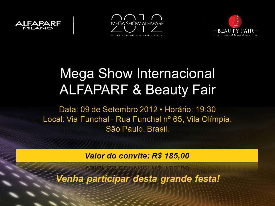 Venha participar desta grande festa! Mega Show Internacional ALFAPARF & Beauty Fair Data: 09 de Setembro 2012 Horário: 19:30 Local: Via Funchal - Rua