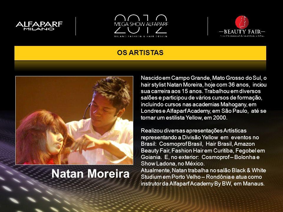OS ARTISTAS Nascido em Campo Grande, Mato Grosso do Sul, o hair stylist Natan Moreira, hoje com 36 anos, inciou sua carreira aos 15 anos. Trabalhou em