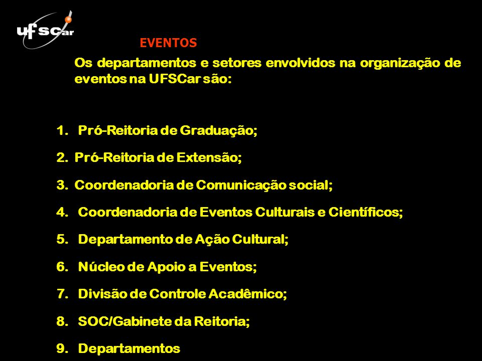 EVENTOS Os departamentos e setores envolvidos na organização de eventos na UFSCar são: 1. Pró-Reitoria de Graduação; 2.Pró-Reitoria de Extensão; 3.Coo