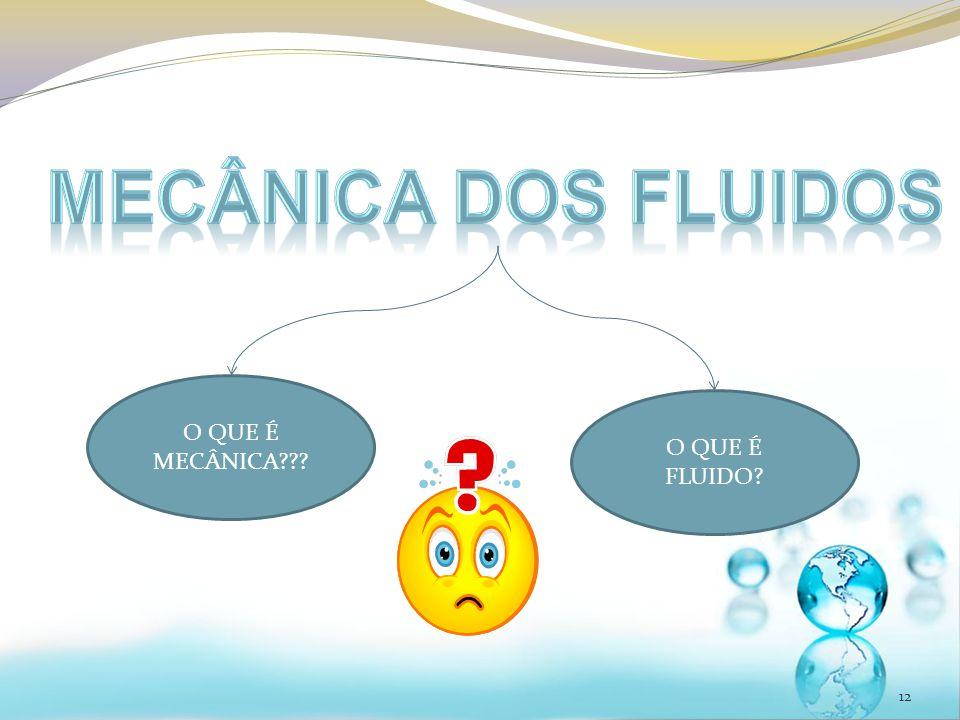 12 O QUE É MECÂNICA??? O QUE É FLUIDO?