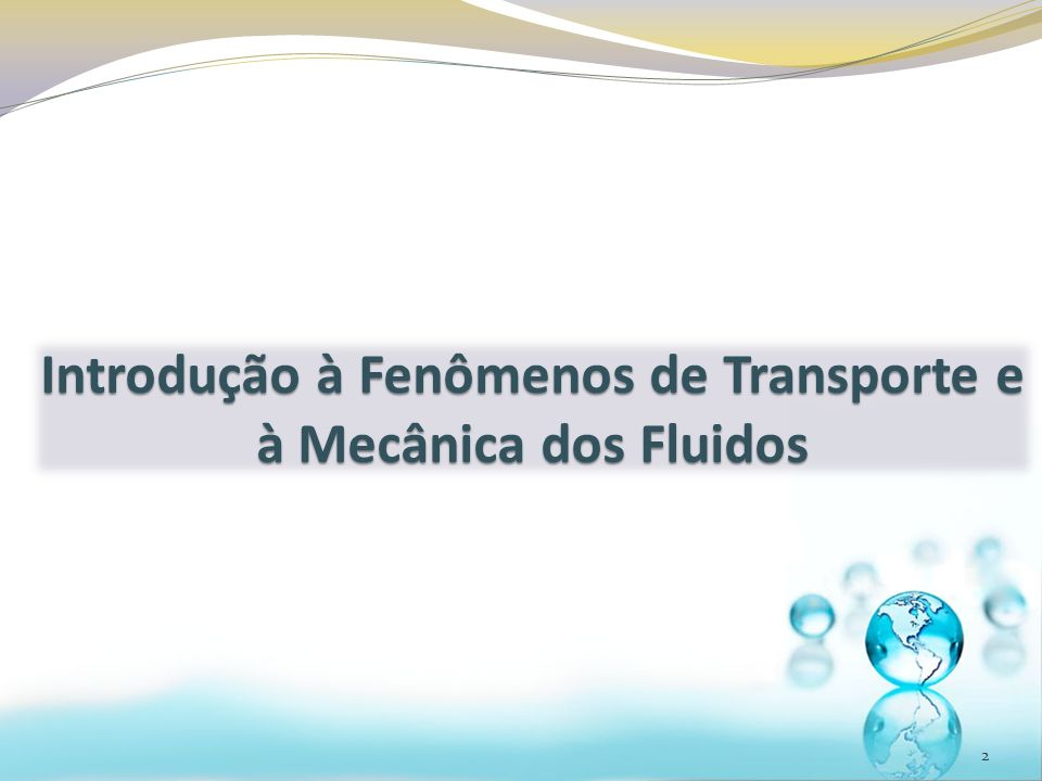 2 Introdução à Fenômenos de Transporte e à Mecânica dos Fluidos