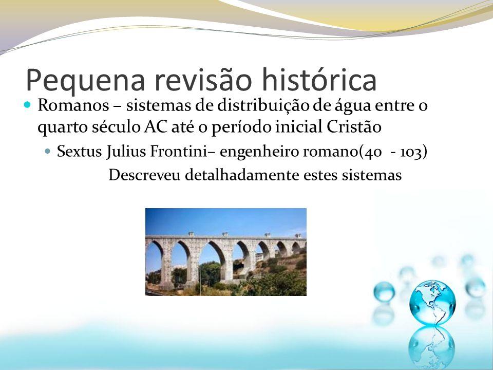 Pequena revisão histórica Romanos – sistemas de distribuição de água entre o quarto século AC até o período inicial Cristão Sextus Julius Frontini– en